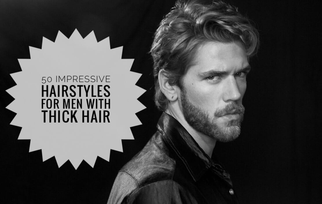 50 Impressive Hairstyles For Men With Thick Hair