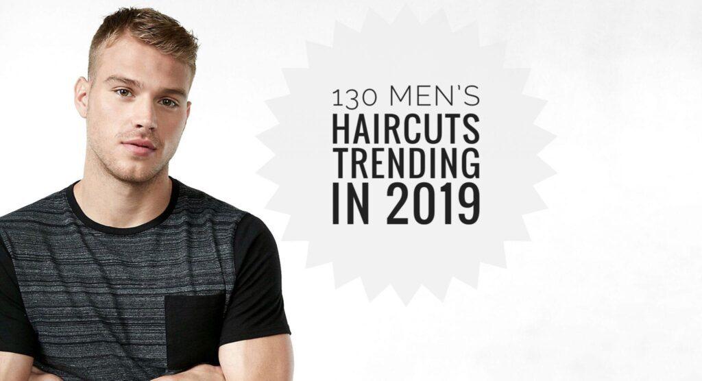130 Men's Haircuts Trending in 2019