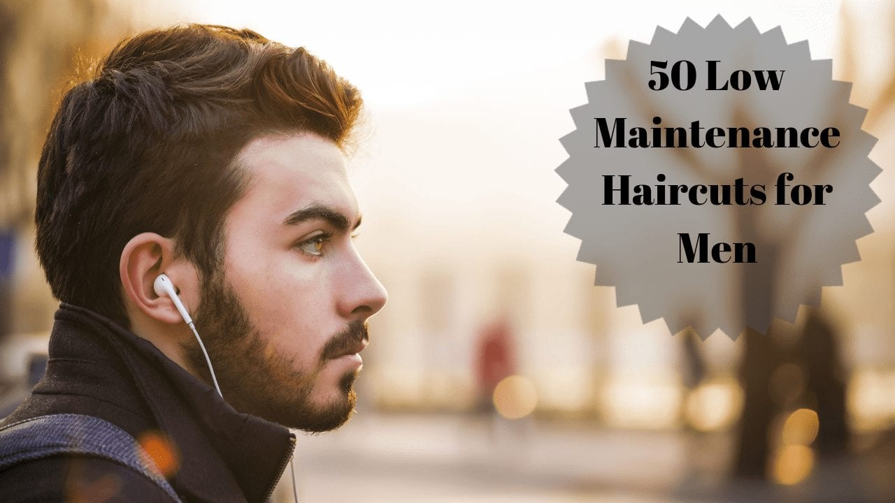 50 Low Maintenance Haircuts For Men Styling Tips Men Hairstyles World