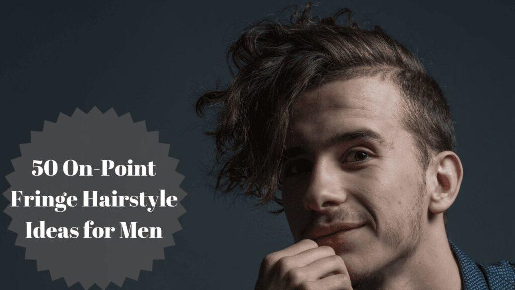 Fringe Hairstyle Ideas for Men