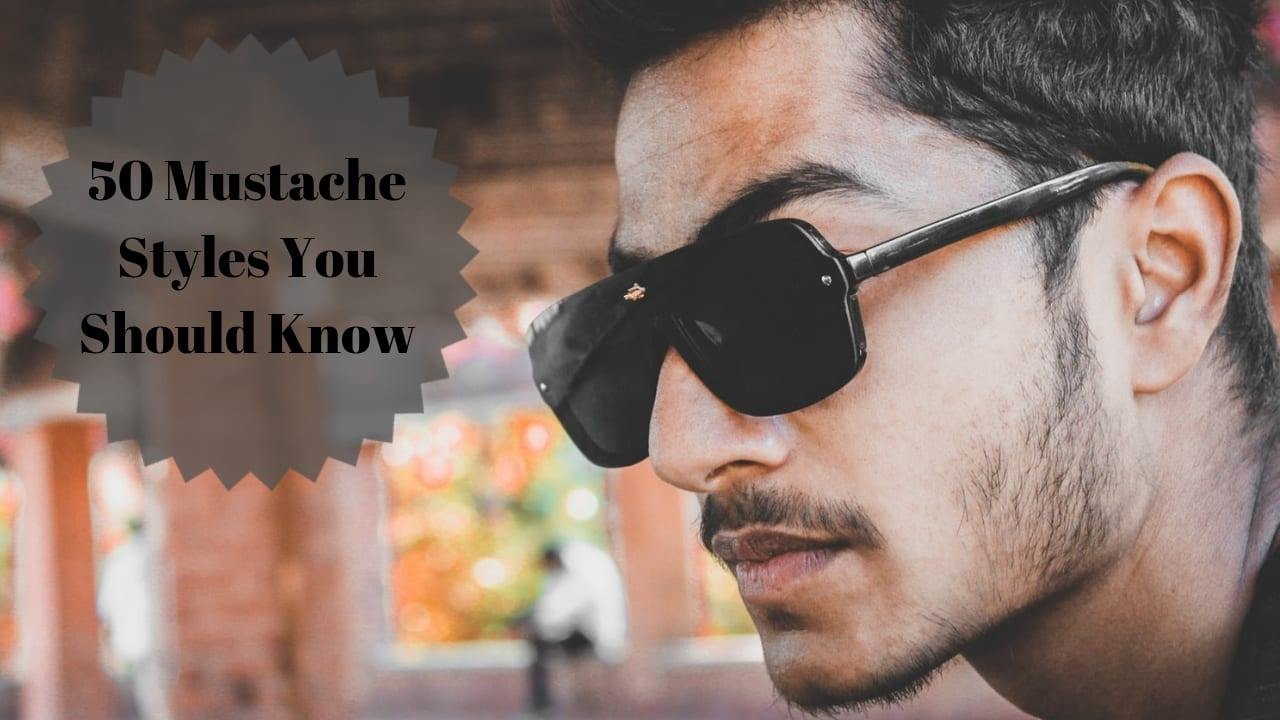 The Mustache 50 Different Styles Things You Should Know Men Hairstyles World